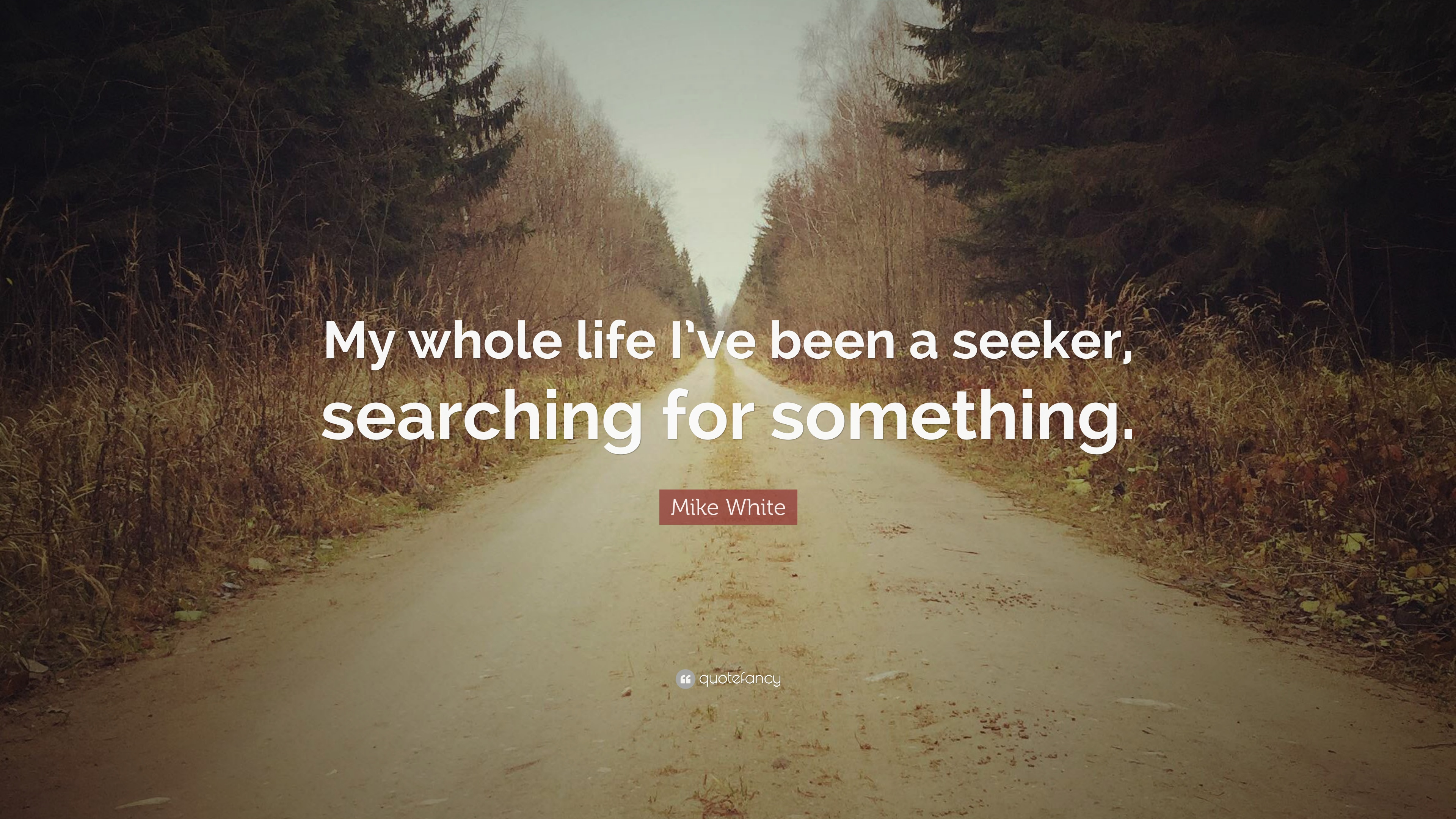 All my life i ve been searching for something